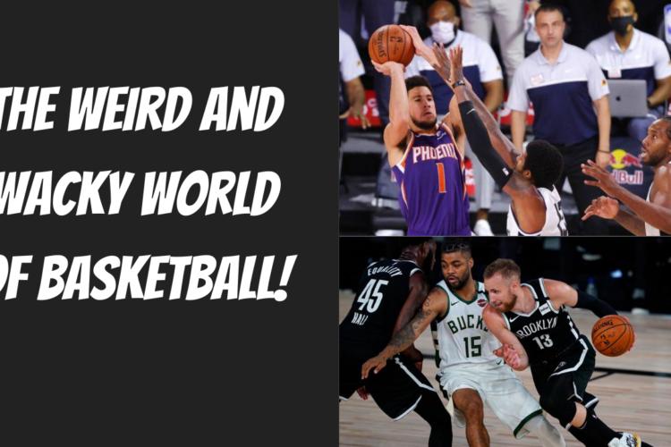 The weird and wacky world of basketball!